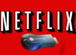 Netflix For Chromecast